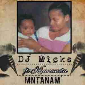 DJ Micks - Mntanam ft. Khasanda